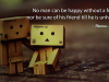 No man can be happy without a friend, nor be sure of his friend till he is unhappy.