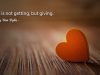 Love is not getting, but giving.