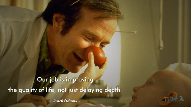 Our job is improving the quality of life, not just delaying death.