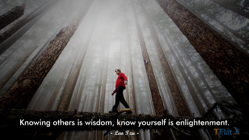 Knowing others is wisdom, know yourself is enlightenment.