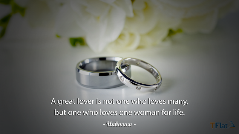 A great lover is not one who loves many, but one who loves one woman for life.